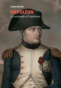 Napoléon : la certitude et l'ambition