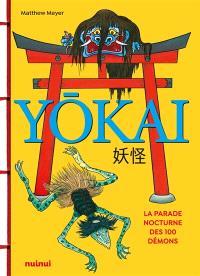 Yokai : la parade nocturne des 100 démons : guide pratique des yokai japonais