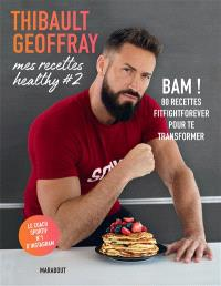 Mes recettes healthy. Volume 2, Bam ! : 80 recettes fightforever pour te transformer