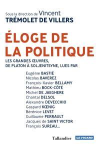 Eloge de la politique : les grandes oeuvres, de Platon à Soljenitsyne