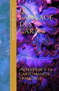 Le langage des cartes : initiation à la cartomancie française
