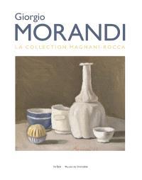 Giorgio Morandi : la collection Magnani-Rocca