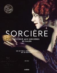 Sorcière : de Circé aux sorcières de Salem : un mythe à (re)découvrir en 40 notices