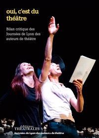Oui, c'est du théâtre ! : les Journées de Lyon des auteurs de théâtre décryptent les écritures cotemporaines