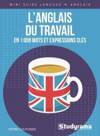 L'anglais du travail : en 1.000 mots et expressions clés