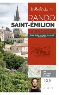 Rando Saint-Emilion : 16 balades : à pied, à vélo, à cheval, en canoë, en voiture