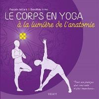 Le corps en yoga à la lumière de l'anatomie : pour une pratique plus consciente et plus respectueuse