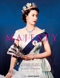 Majesty : l'histoire illustrée de la reine Elizabeth II et de la maison de Windsor