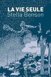 La vie seule - Stella Benson