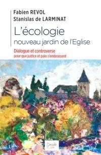 L'écologie, nouveau jardin de l'Eglise : dialogue et controverse pour que justice et paix s'embrassent