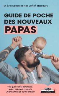 Guide de poche des nouveaux papas : 100 questions-réponses : avant, pendant et après la naissance de votre enfant