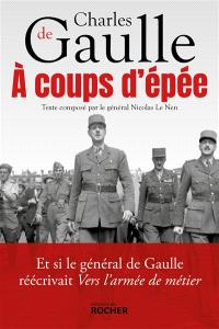 A coups d'épée : et si le général de Gaulle réécrivait Vers l'armée de métier...