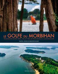Le golfe du Morbihan : rencontres entre terre, ciel et mer, de Port-Navalo à Locmariaquer