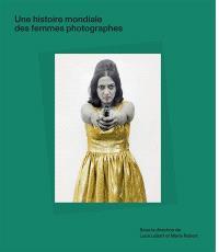 Une histoire mondiale des femmes photographes