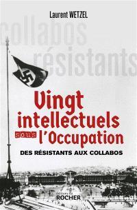 Vingt intellectuels sous l'Occupation : des résistants aux collabos