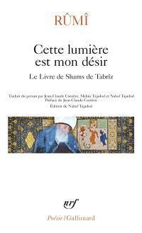 Cette lumière est mon désir : le livre de Shams de Tabrîz