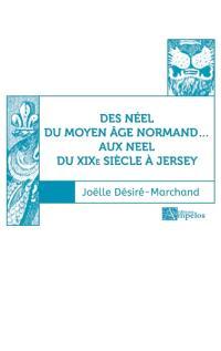 Des Néel du Moyen Age normand... aux Neel du XIXe siècle à Jersey. Volume 1