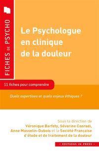 Le psychologue en clinique de la douleur : quelles expertises et quels enjeux éthiques ? : repères pour la pratique clinique