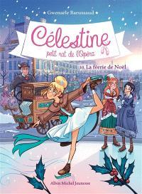Célestine, petit rat de l'Opéra. Volume 10, La féerie de Noël