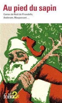 Au pied du sapin : contes de Noël de Pirandello, Andersen, Maupassant...