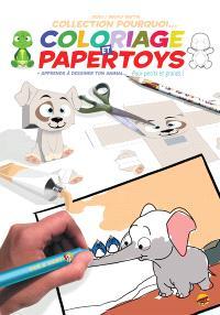 Coloriage et papertoys : + apprends à dessiner ton animal... : pour petits et grands !