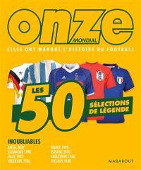 Les 50 sélections de légende : elles ont marqué l'histoire du football