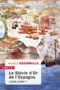 Le Siècle d'or de l'Espagne. Volume 2, 1556-1598
