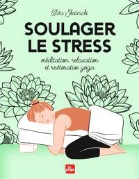 Soulager le stress : méditation, relaxation et restorative yoga