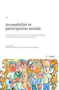 Accessibilité et participation sociale : vers une mise en oeuvre de la Convention relative aux droits des personnes handicapées