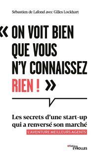 On voit bien que vous n'y connaissez rien ! : les secrets d'une start-up qui a renversé son marché : l'aventure Meilleurs agents