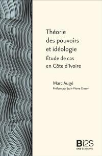 Théorie des pouvoirs et idéologie : étude de cas en Côte d'Ivoire