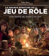 La grande aventure du jeu de rôle : toute l'histoire, des origines à nos jours