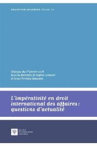 L'impérativité en droit international des affaires : questions d'actualité : colloque du 1er février 2018