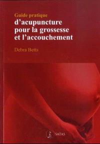 Guide pratique d'acupuncture pour la grossesse et l ...