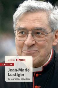 Jean-Marie Lustiger : le cardinal prophète