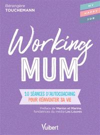 Working mum : 10 séances d'autocoaching pour réinventer sa vie