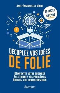 Décuplez vos idées de folie : réinventez votre business, solutionnez vos problèmes, boostez vos brainstormings