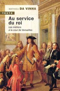 Au service du roi : les métiers à la cour de Versailles