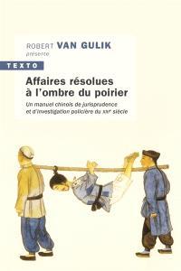 Affaires résolues à l'ombre du poirier : un manuel chinois de jurisprudence et d'investigation policière du XIIIe siècle = Tang Yin Bi Shi