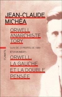 Orwell, anarchiste tory; Suivi de A propos de 1984; Suivi de Orwell, la gauche et la double pensée