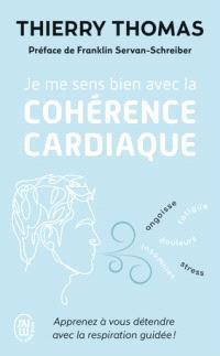 Je me sens bien avec la cohérence cardiaque : apprenez à vous détendre avec la respiration guidée !