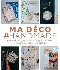Ma déco #handmade : avec du fil, de la laine et du tissu, créez plus de 60 projets