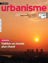 Urbanisme. n° 417, Habiter un monde plus chaud