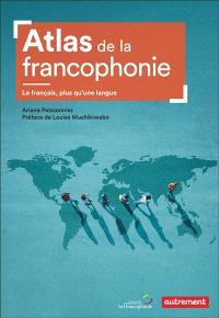 Atlas de la francophonie : le français, plus qu'une langue