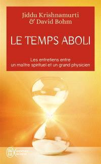 Le temps aboli : les entretiens entre un maître spirituel et un grand physicien
