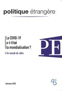 Politique étrangère. n° 3 (2020), Covid-19 : à bas la mondialisation, vive l'Europe ?. Un monde de villes