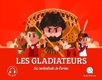 Les gladiateurs : les combattants de l'arène