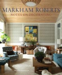 MARKHAM ROBERTS: NOTES ON DECORATING /ANGLAIS