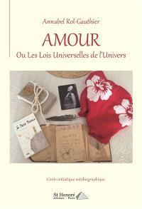 Amour ou Les lois universelles de l'Univers : conte initiatique autobiographique