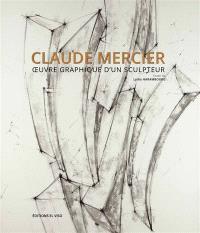 Claude Mercier : oeuvre graphique d'un sculpteur